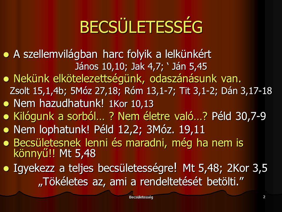 Becsületesség 2 BECSÜLETESSÉG A szellemvilágban harc folyik a lelkünkért A szellemvilágban harc folyik a lelkünkért János 10,10; Jak 4,7; ' Ján 5,45 Nekünk elkötelezettségünk, odaszánásunk van.