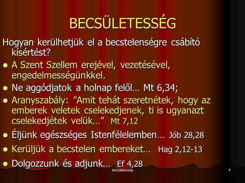 Becsületesség 4 BECSÜLETESSÉG Hogyan kerülhetjük el a becstelenségre csábító kísértést? A Szent Szellem erejével, vezetésével, engedelmességünkkel. A