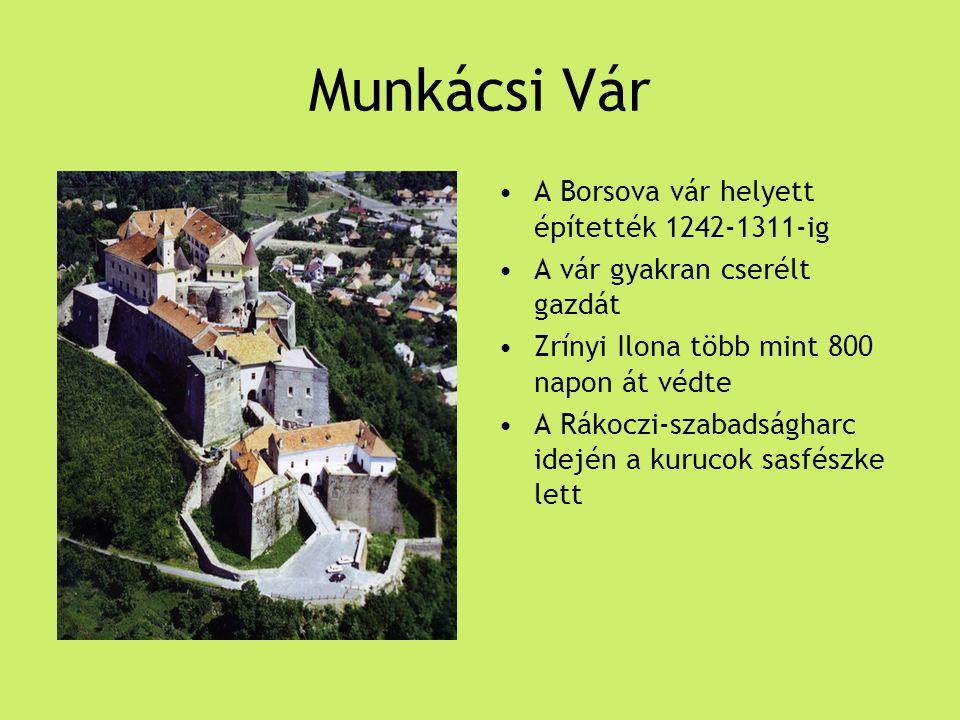 Munkácsi Vár A Borsova vár helyett építették 1242-1311-ig A vár gyakran cserélt gazdát Zrínyi Ilona több mint 800 napon át védte A Rákoczi-szabadságha