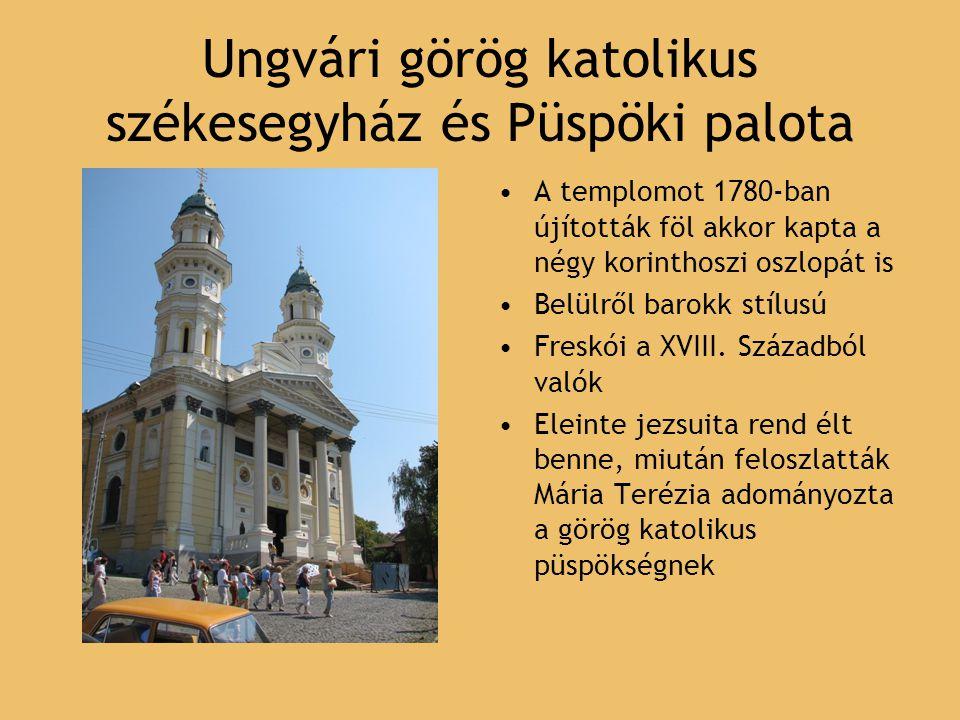 Ungvári görög katolikus székesegyház és Püspöki palota A templomot 1780-ban újították föl akkor kapta a négy korinthoszi oszlopát is Belülről barokk stílusú Freskói a XVIII.