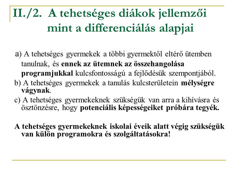 II./2. A tehetséges diákok jellemzői mint a differenciálás alapjai a ) A tehetséges gyermekek a többi gyermektől eltérő ütemben tanulnak, és ennek az