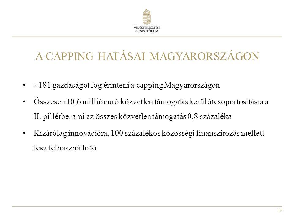 16 ~181 gazdaságot fog érinteni a capping Magyarországon Összesen 10,6 millió euró közvetlen támogatás kerül átcsoportosításra a II. pillérbe, ami az