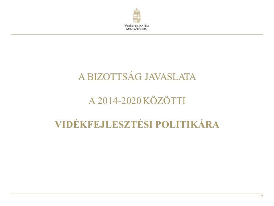 17 A BIZOTTSÁG JAVASLATA A 2014-2020 KÖZÖTTI VIDÉKFEJLESZTÉSI POLITIKÁRA
