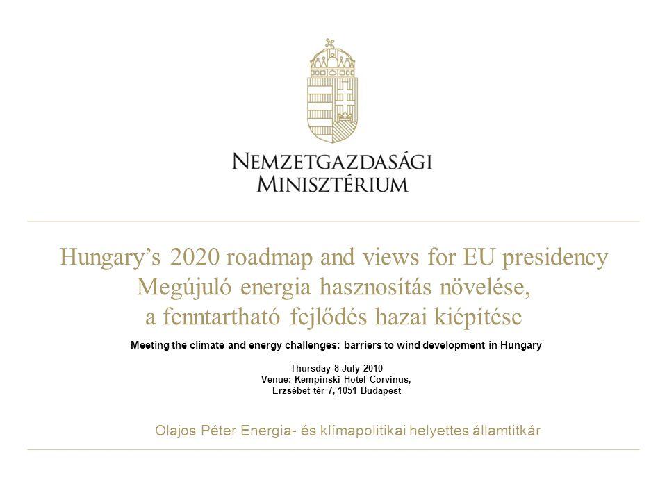 Hungary's 2020 roadmap and views for EU presidency Megújuló energia hasznosítás növelése, a fenntartható fejlődés hazai kiépítése Meeting the climate