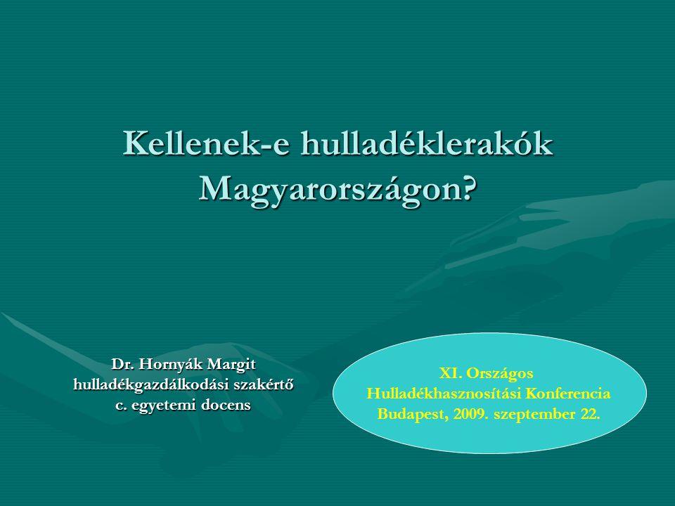 Kellenek-e hulladéklerakók Magyarországon? Dr. Hornyák Margit hulladékgazdálkodási szakértő c. egyetemi docens XI. Országos Hulladékhasznosítási Konfe