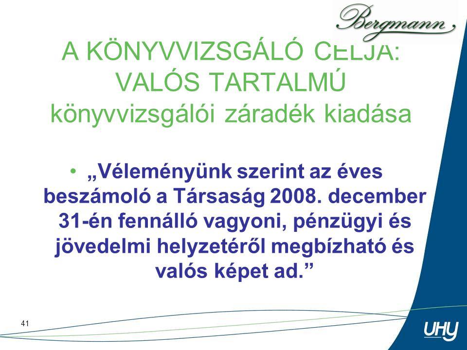 """41 A KÖNYVVIZSGÁLÓ CÉLJA: VALÓS TARTALMÚ könyvvizsgálói záradék kiadása """"Véleményünk szerint az éves beszámoló a Társaság 2008. december 31-én fennáll"""