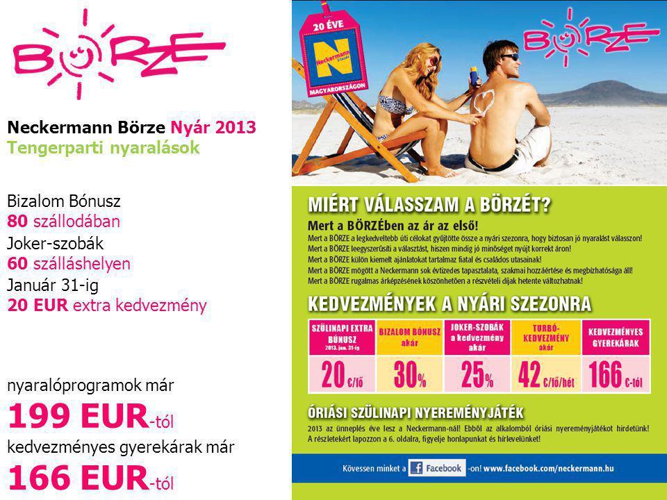 Neckermann Börze Nyár 2013 Tengerparti nyaralások Bizalom Bónusz 80 szállodában Január 31-ig 20 EUR extra kedvezmény Joker-szobák 60 szálláshelyen nya