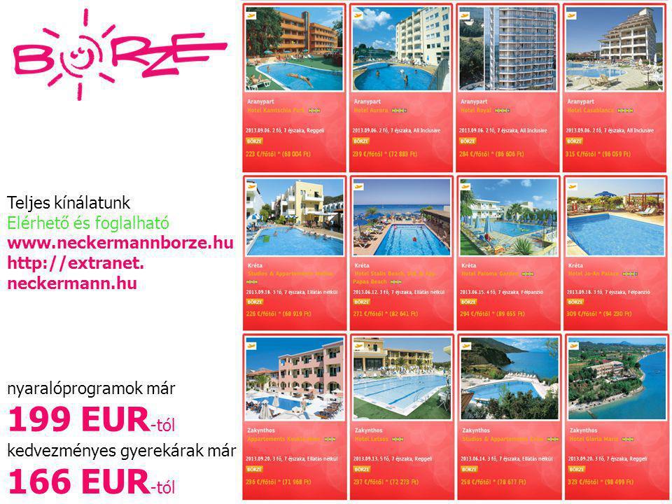 nyaralóprogramok már 199 EUR -tól kedvezményes gyerekárak már 166 EUR -tól Teljes kínálatunk Elérhető és foglalható www.neckermannborze.hu http://extr