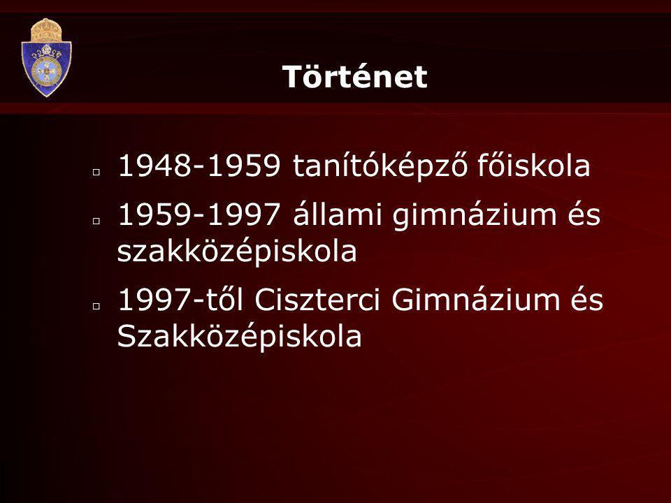 Történet □ 1948-1959 tanítóképző főiskola □ 1959-1997 állami gimnázium és szakközépiskola □ 1997-től Ciszterci Gimnázium és Szakközépiskola