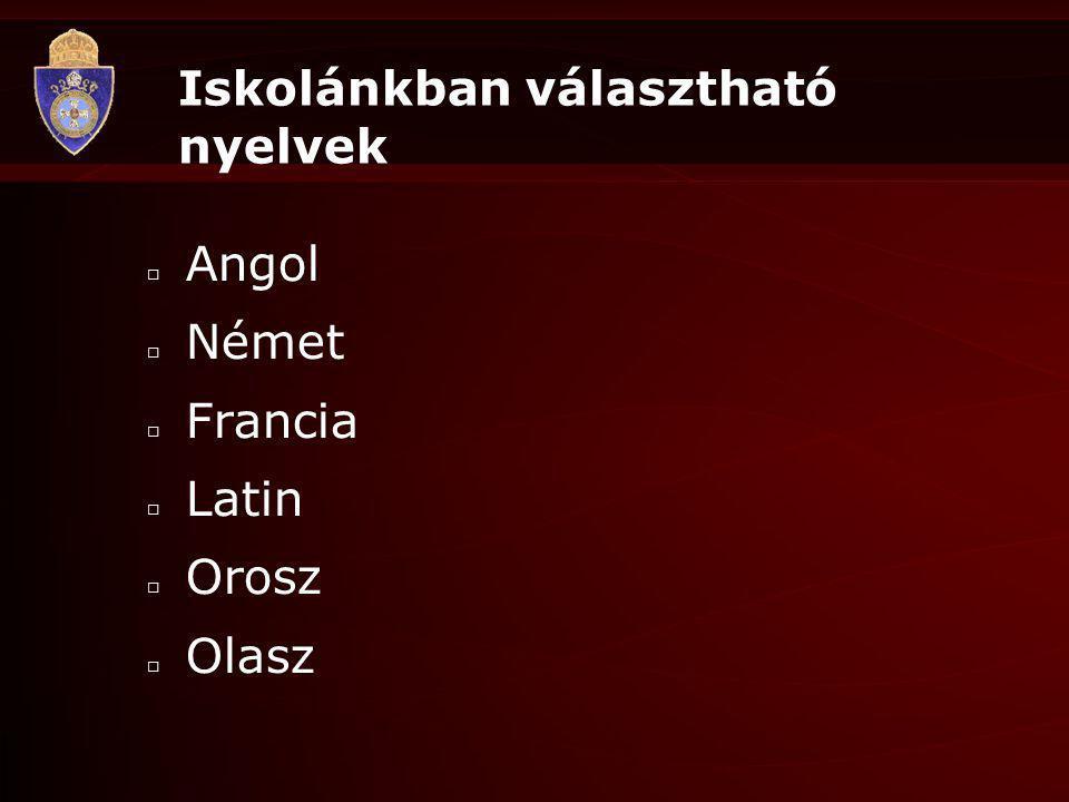 Iskolánkban választható nyelvek □ Angol □ Német □ Francia □ Latin □ Orosz □ Olasz