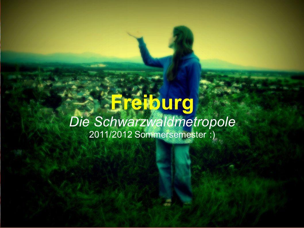 Freiburg Die Schwarzwaldmetropole 2011/2012 Sommersemester :)