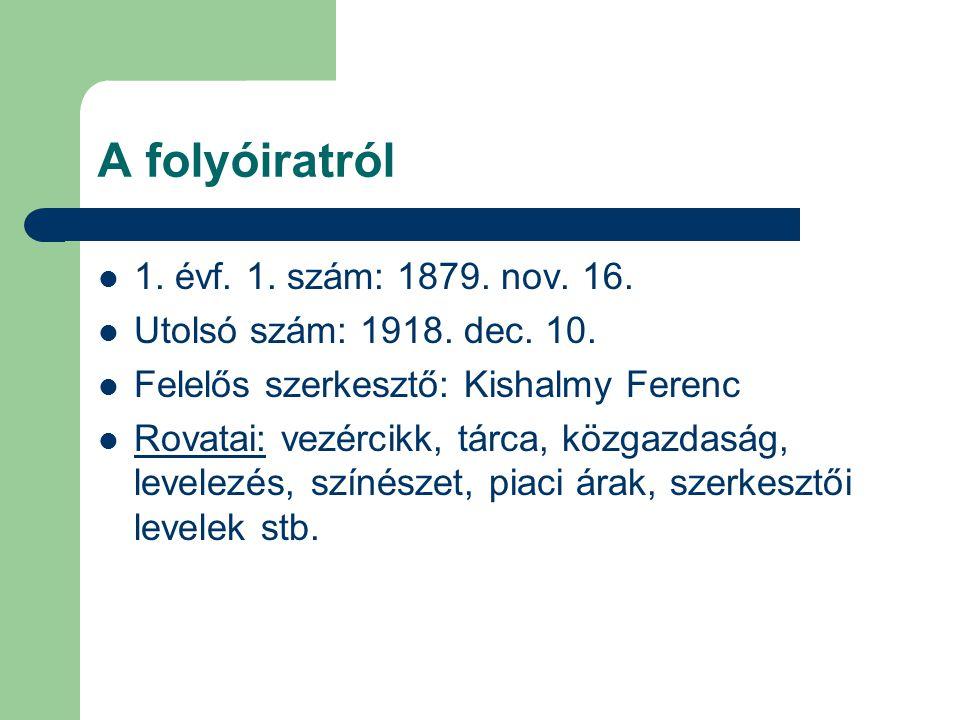 A folyóiratról 1.évf. 1. szám: 1879. nov. 16. Utolsó szám: 1918.