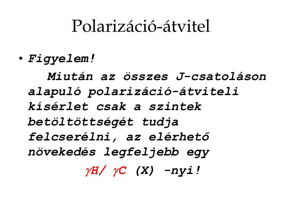 Polarizáció-átvitel Figyelem! Miután az összes J-csatoláson alapuló polarizáció-átviteli kísérlet csak a szintek betöltöttségét tudja felcserélni, az