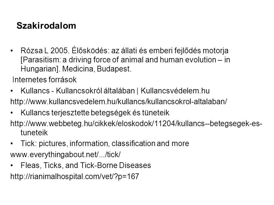 Szakirodalom Rózsa L 2005. Élősködés: az állati és emberi fejlődés motorja [Parasitism: a driving force of animal and human evolution – in Hungarian].