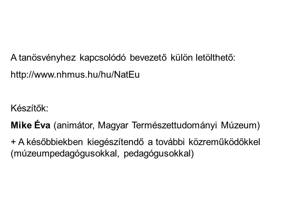 A tanösvényhez kapcsolódó bevezető külön letölthető: http://www.nhmus.hu/hu/NatEu Készítők: Mike Éva (animátor, Magyar Természettudományi Múzeum) + A