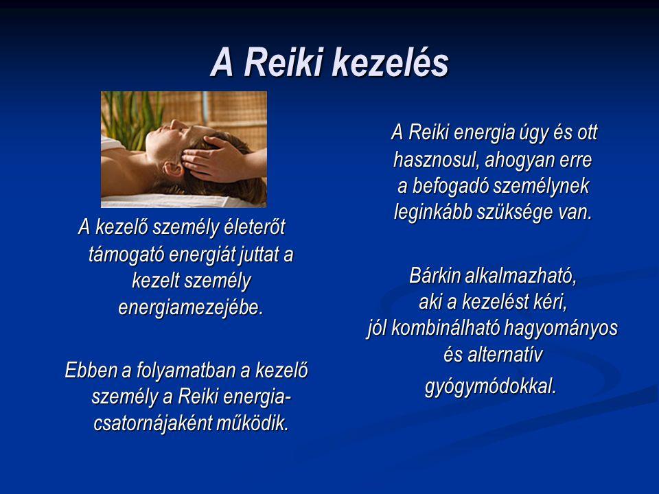 A Reiki kezelés A kezelő személy életerőt támogató energiát juttat a kezelt személy energiamezejébe. A kezelő személy életerőt támogató energiát jutta