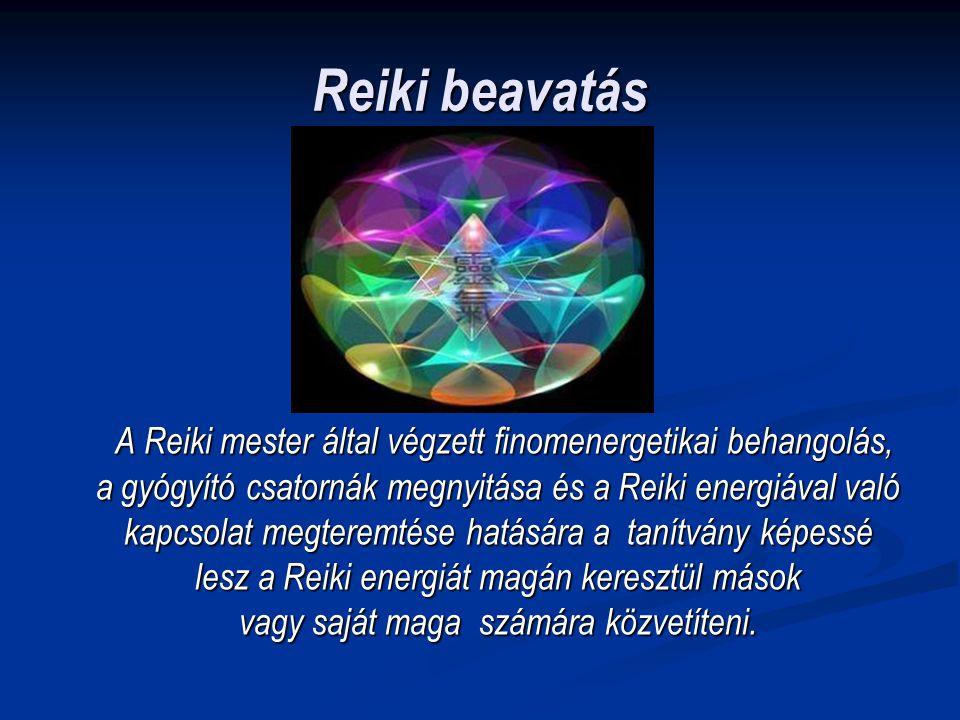 Reiki beavatás A Reiki mester által végzett finomenergetikai behangolás, a gyógyító csatornák megnyitása és a Reiki energiával való kapcsolat megterem