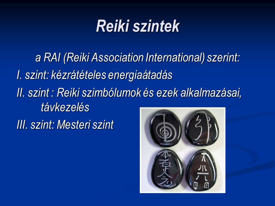 Reiki szintek a RAI (Reiki Association International) szerint: I. szint: kézrátételes energiaátadás II. szint : Reiki szimbólumok és ezek alkalmazásai