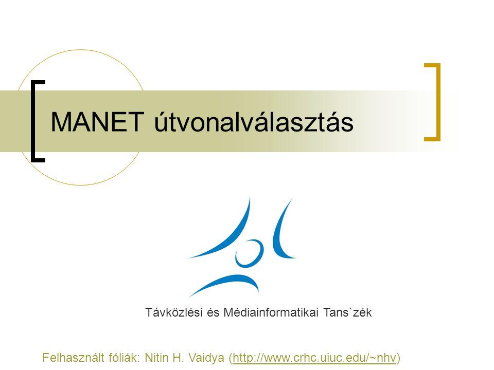 MANET útvonalválasztás Távközlési és Médiainformatikai Tans`zék Felhasznált fóliák: Nitin H.