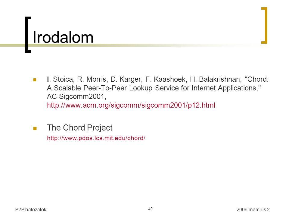 2006 március 2P2P hálózatok 49 Irodalom I. Stoica, R. Morris, D. Karger, F. Kaashoek, H. Balakrishnan,