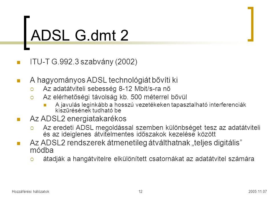 Hozzáférési hálózatok2005.11.0712 ADSL G.dmt 2 ITU-T G.992.3 szabvány (2002) A hagyományos ADSL technológiát bővíti ki  Az adatátviteli sebesség 8-12