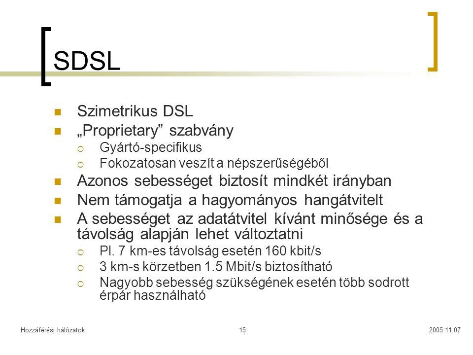 """Hozzáférési hálózatok2005.11.0715 SDSL Szimetrikus DSL """"Proprietary"""" szabvány  Gyártó-specifikus  Fokozatosan veszít a népszerűségéből Azonos sebess"""