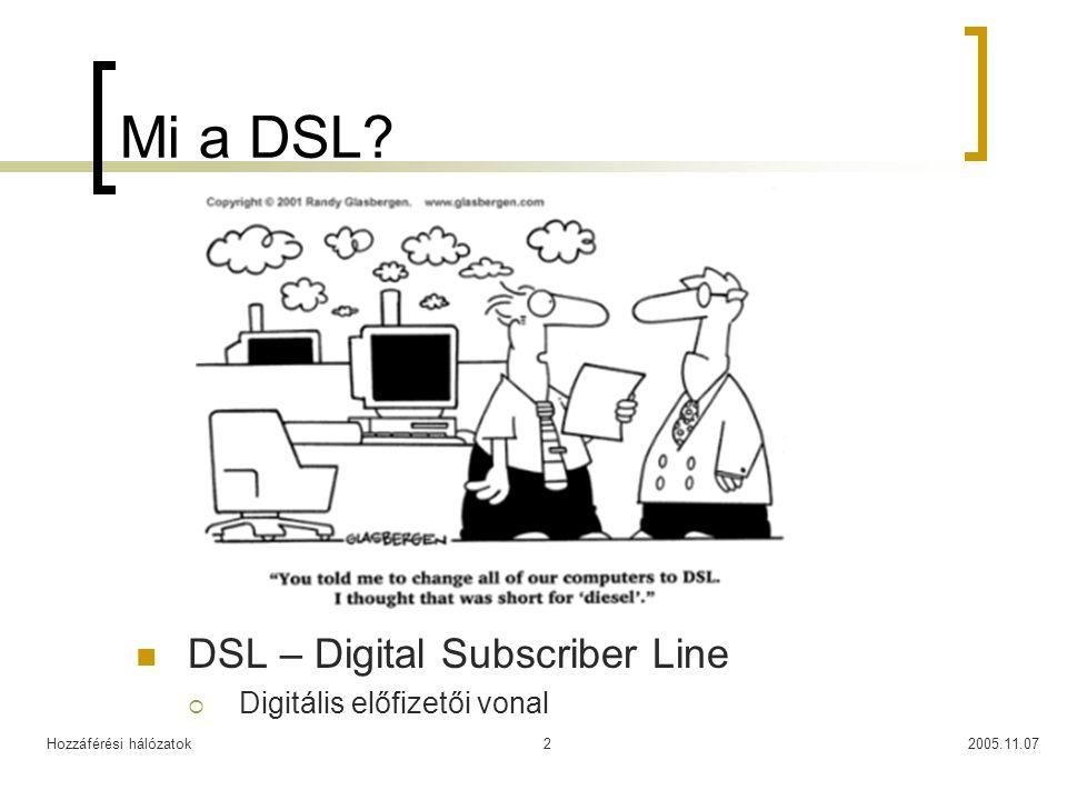 Hozzáférési hálózatok2005.11.072 Mi a DSL? DSL – Digital Subscriber Line  Digitális előfizetői vonal