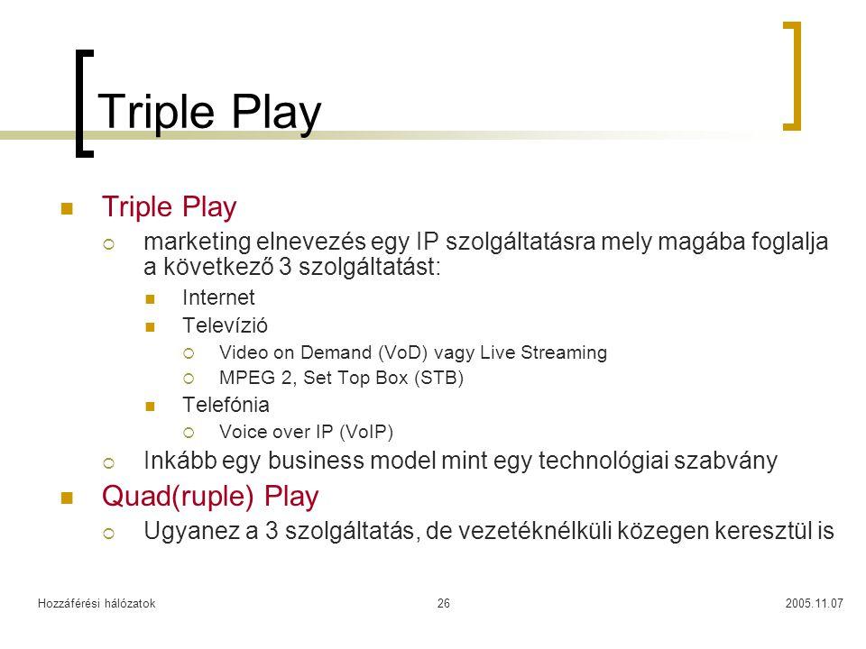 Hozzáférési hálózatok2005.11.0726 Triple Play  marketing elnevezés egy IP szolgáltatásra mely magába foglalja a következő 3 szolgáltatást: Internet T
