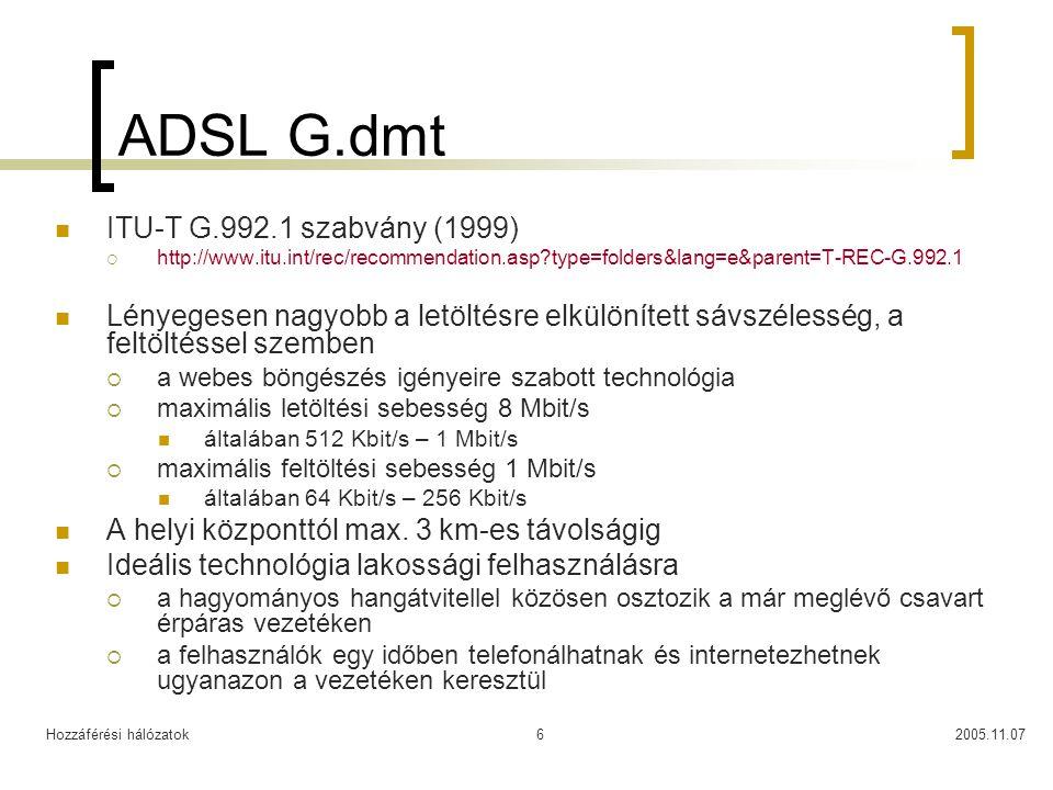 Hozzáférési hálózatok2005.11.076 ADSL G.dmt ITU-T G.992.1 szabvány (1999)  http://www.itu.int/rec/recommendation.asp?type=folders&lang=e&parent=T-REC