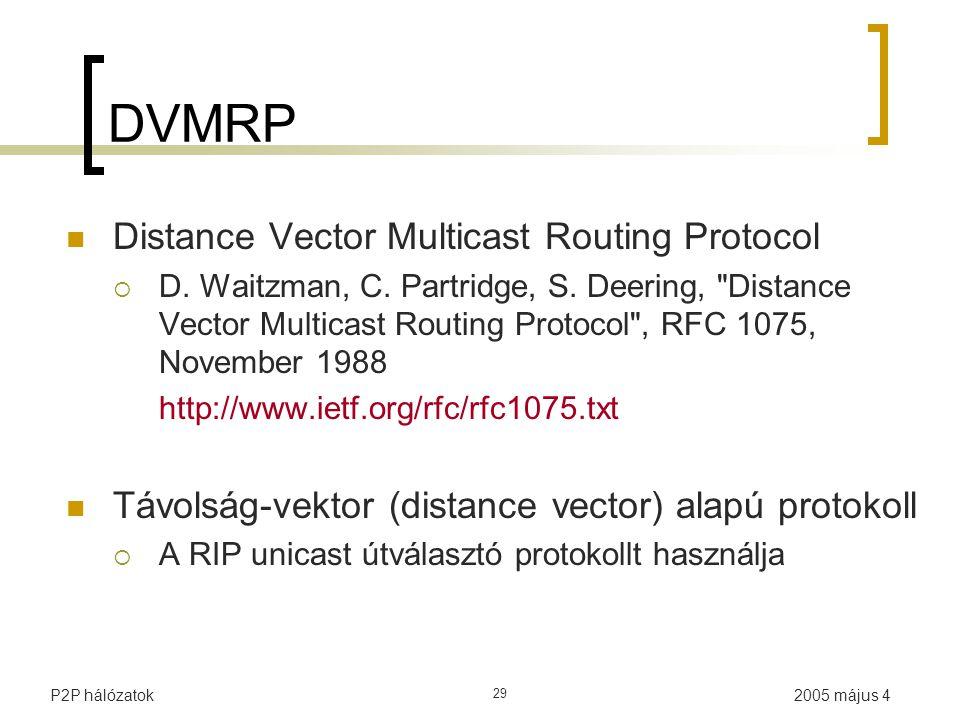 2005 május 4P2P hálózatok 29 DVMRP Distance Vector Multicast Routing Protocol  D.