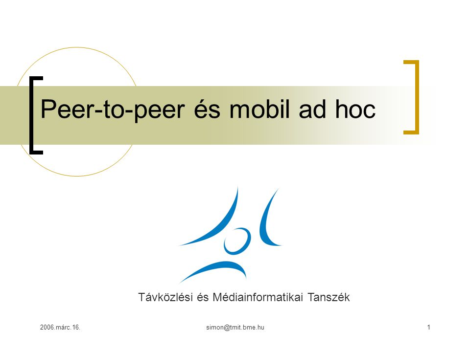 2006.márc.16.simon@tmit.bme.hu1 Peer-to-peer és mobil ad hoc Távközlési és Médiainformatikai Tanszék