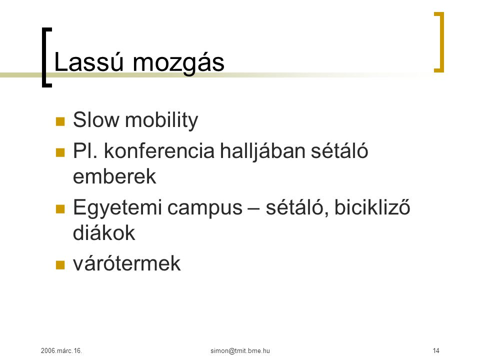 2006.márc.16.simon@tmit.bme.hu14 Lassú mozgás Slow mobility Pl.