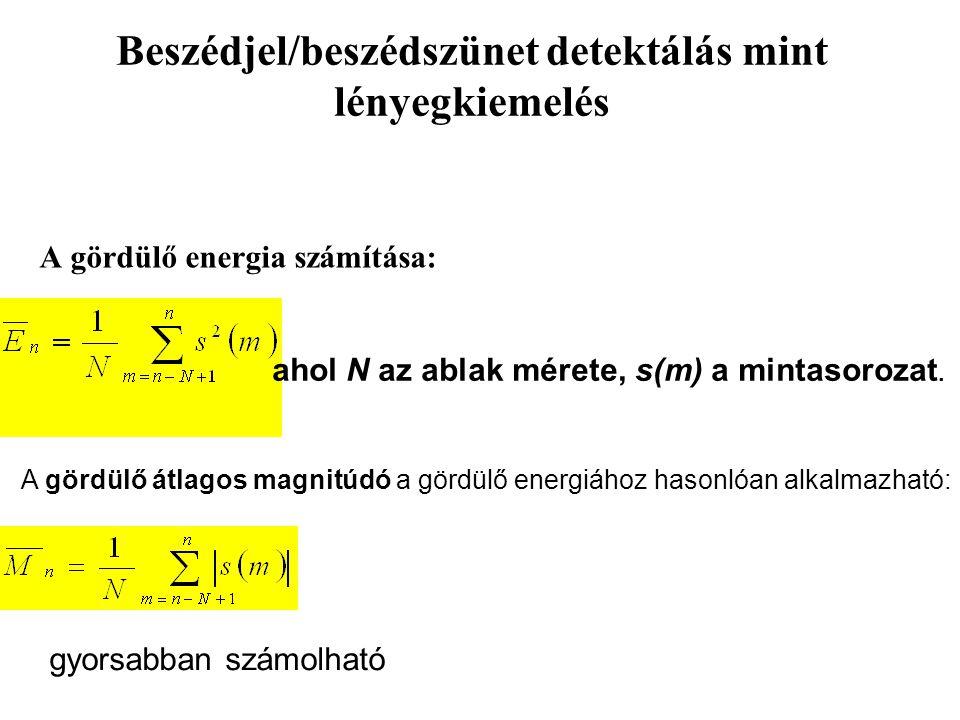 Beszédjel/beszédszünet detektálás mint lényegkiemelés A gördülő energia számítása: ahol N az ablak mérete, s(m) a mintasorozat.