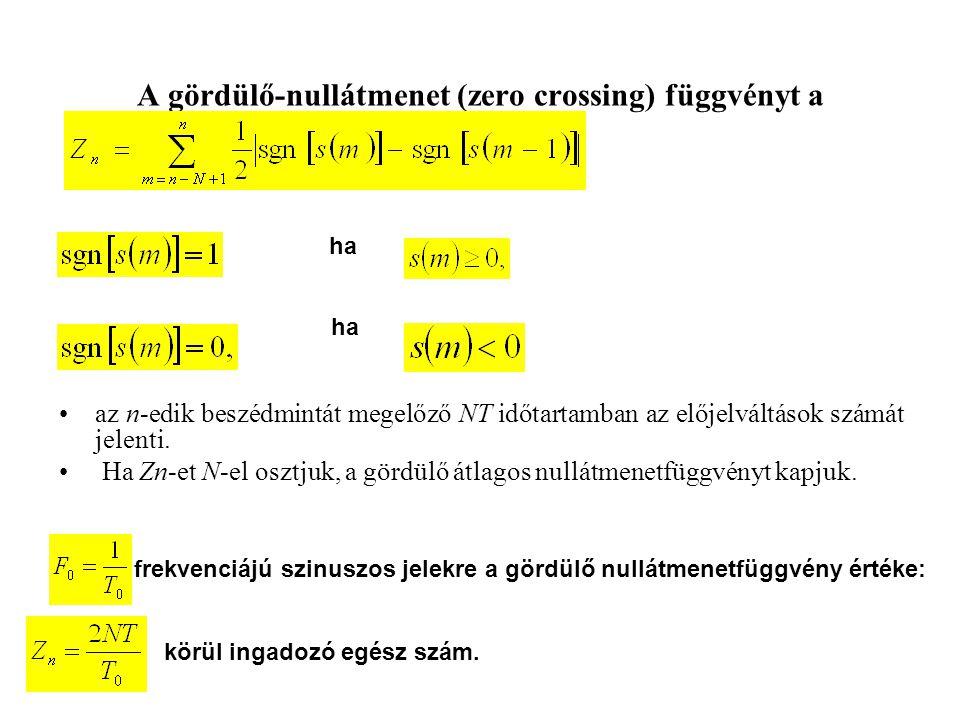 A gördülő-nullátmenet (zero crossing) függvényt a az n-edik beszédmintát megelőző NT időtartamban az előjelváltások számát jelenti.