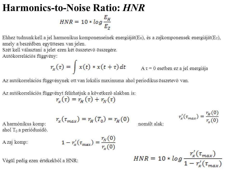 Harmonics-to-Noise Ratio: HNR Ehhez tudnunk kell a jel harmonikus komponenseinek energiáját(E H ), és a zajkomponensek energiáját(E Z ), amely a beszédben együttesen van jelen.