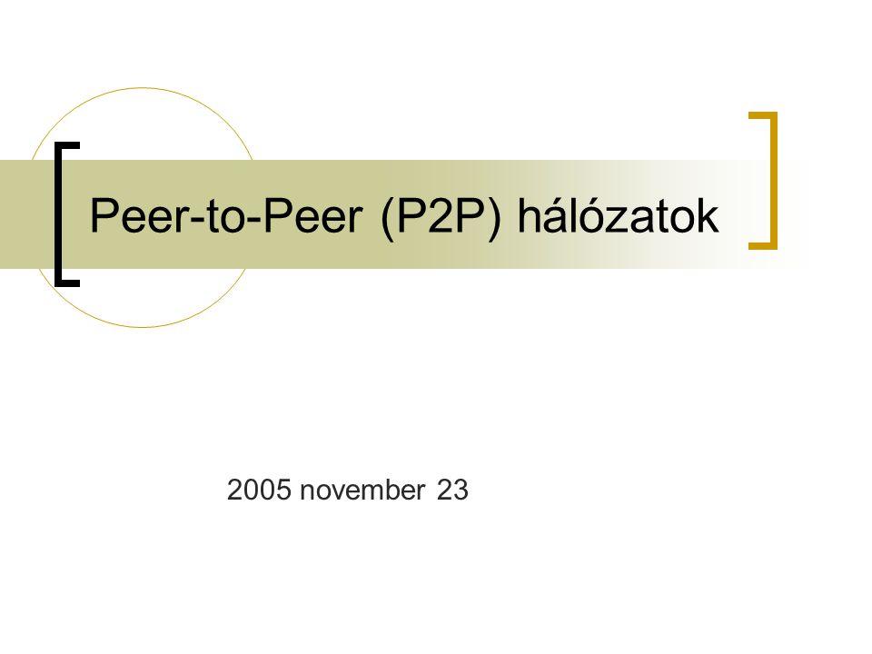 2005 november 23P2P hálózatok 52 Alternatív megoldás.