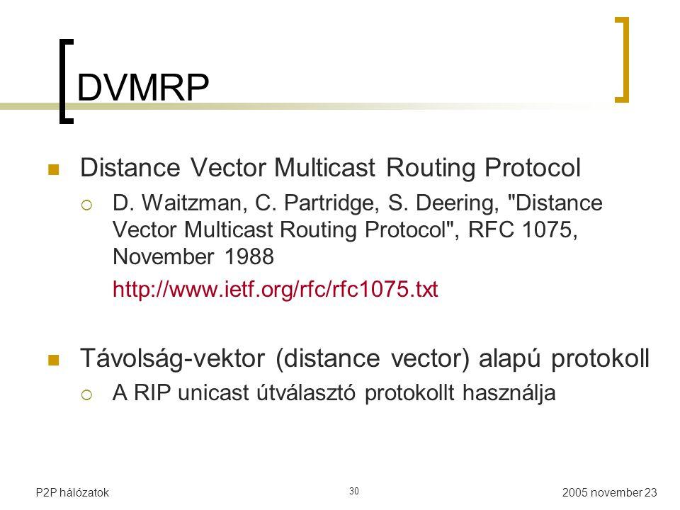2005 november 23P2P hálózatok 30 DVMRP Distance Vector Multicast Routing Protocol  D.