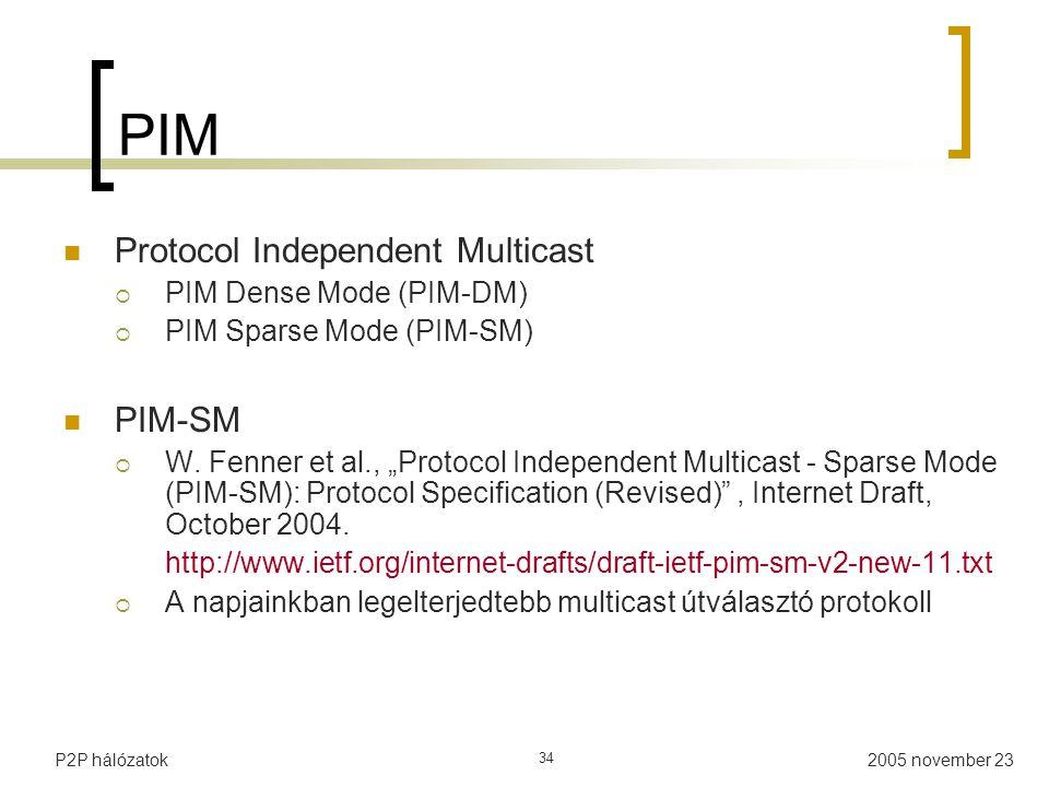 2005 november 23P2P hálózatok 34 PIM Protocol Independent Multicast  PIM Dense Mode (PIM-DM)  PIM Sparse Mode (PIM-SM) PIM-SM  W.