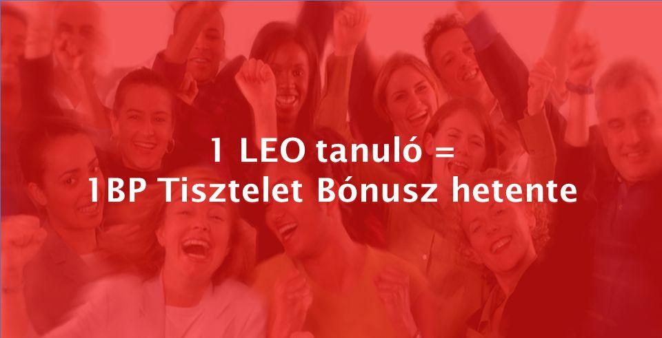 1 LEO tanuló = 1BP Tisztelet Bónusz hetente 1 LEO tanuló = 1BP Tisztelet Bónusz hetente