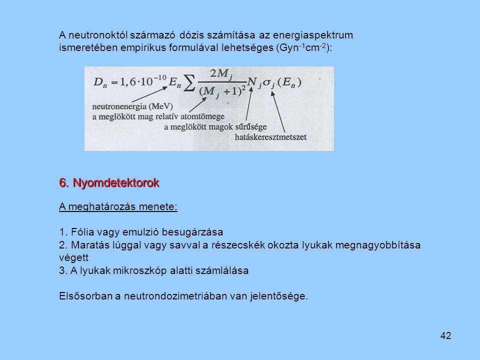 42 A neutronoktól származó dózis számítása az energiaspektrum ismeretében empirikus formulával lehetséges (Gyn -1 cm -2 ): 6. Nyomdetektorok A meghatá