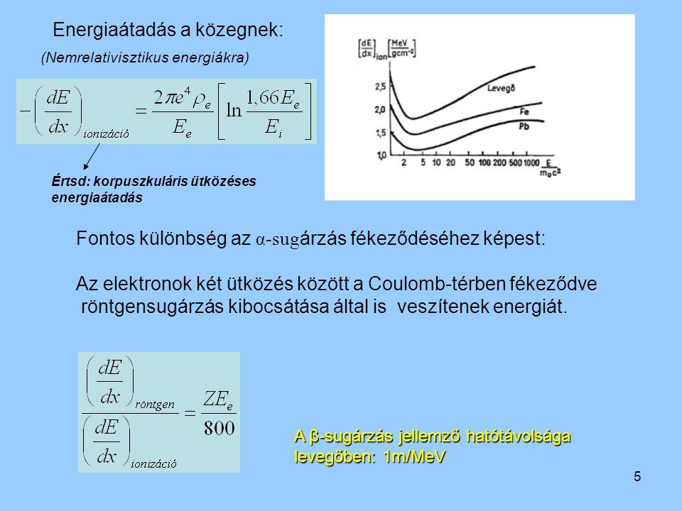 5 Energiaátadás a közegnek: Fontos különbség az α-sug árzás fékeződéséhez képest: Az elektronok két ütközés között a Coulomb-térben fékeződve röntgens