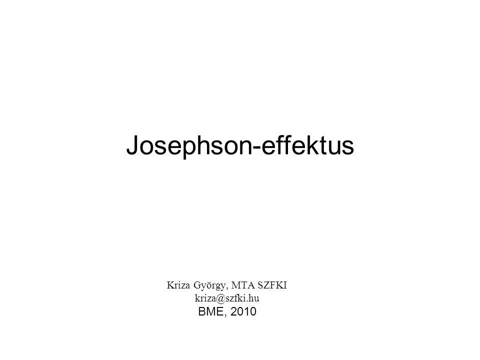 Josephson-effektus Kriza György, MTA SZFKI kriza@szfki.hu BME, 2010