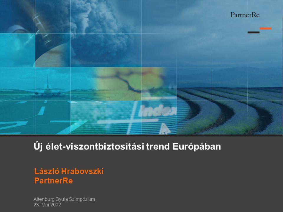 Új élet-viszontbiztosítási trend Európában László Hrabovszki PartnerRe Altenburg Gyula Szimpózium 23.
