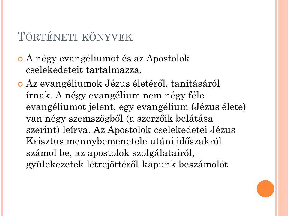 T ÖRTÉNETI KÖNYVEK A négy evangéliumot és az Apostolok cselekedeteit tartalmazza. Az evangéliumok Jézus életéről, tanításáról írnak. A négy evangélium