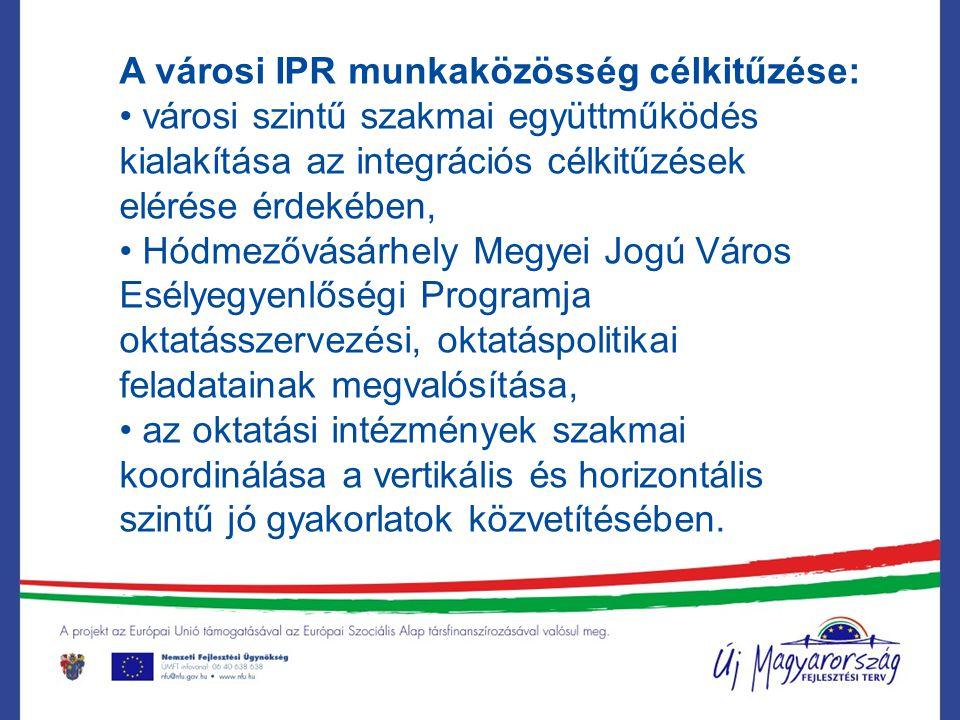 A városi IPR munkaközösség célkitűzése: városi szintű szakmai együttműködés kialakítása az integrációs célkitűzések elérése érdekében, Hódmezővásárhel