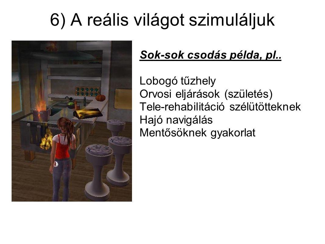 6) A reális világot szimuláljuk Sok-sok csodás példa, pl..