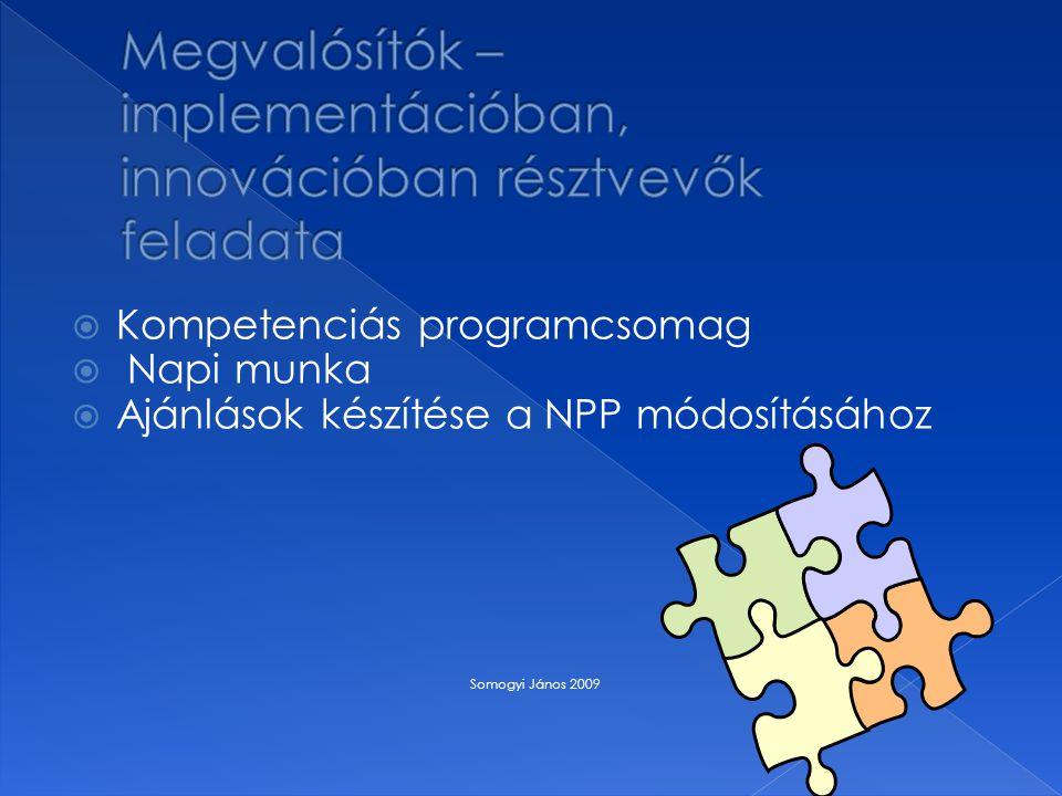  Kompetenciás programcsomag  Napi munka  Ajánlások készítése a NPP módosításához Somogyi János 2009