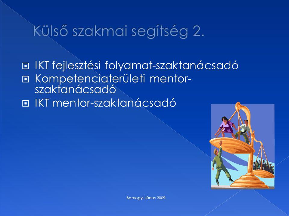  IKT fejlesztési folyamat-szaktanácsadó  Kompetenciaterületi mentor- szaktanácsadó  IKT mentor-szaktanácsadó Somogyi János 2009.