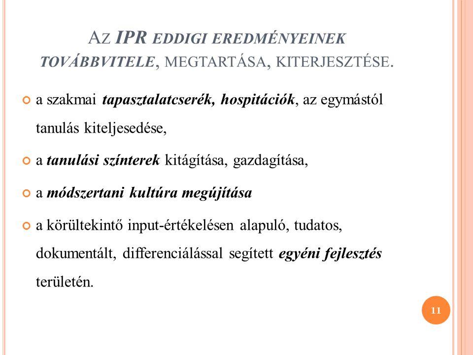 A Z IPR EDDIGI EREDMÉNYEINEK TOVÁBBVITELE, MEGTARTÁSA, KITERJESZTÉSE. a szakmai tapasztalatcserék, hospitációk, az egymástól tanulás kiteljesedése, a