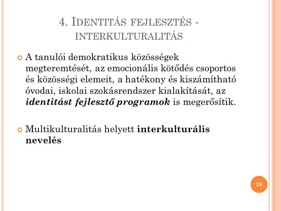 4. I DENTITÁS FEJLESZTÉS - INTERKULTURALITÁS A tanulói demokratikus közösségek megteremtését, az emocionális kötődés csoportos és közösségi elemeit, a